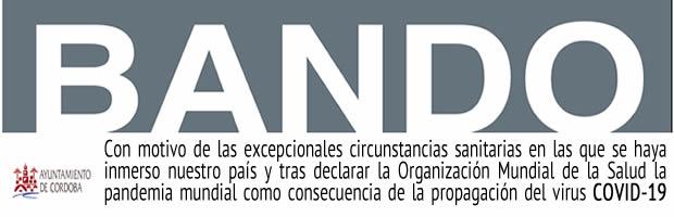 BANDO.- Con motivo de las excepcionales circunstancias sanitarias en las que se haya inmerso nuestro país y tras declarar la Organización Mundial de la Salud la pandemia mundial como consecuencia de la propagación del virus COVID-19